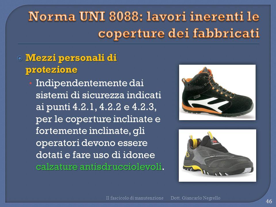Mezzi personali di protezione Mezzi personali di protezione calzature antisdrucciolevoli Indipendentemente dai sistemi di sicurezza indicati ai punti