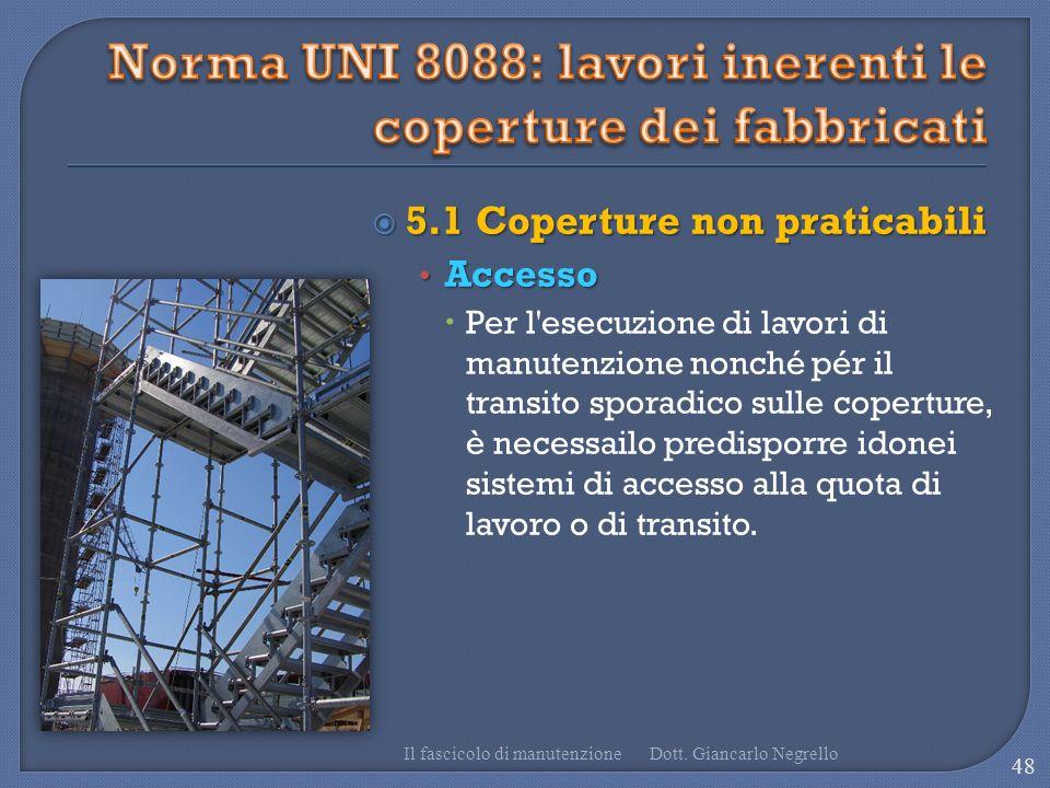 5.1 Coperture non praticabili 5.1 Coperture non praticabili Accesso Accesso Per l'esecuzione di lavori di manutenzione nonché pér il transito sporadic