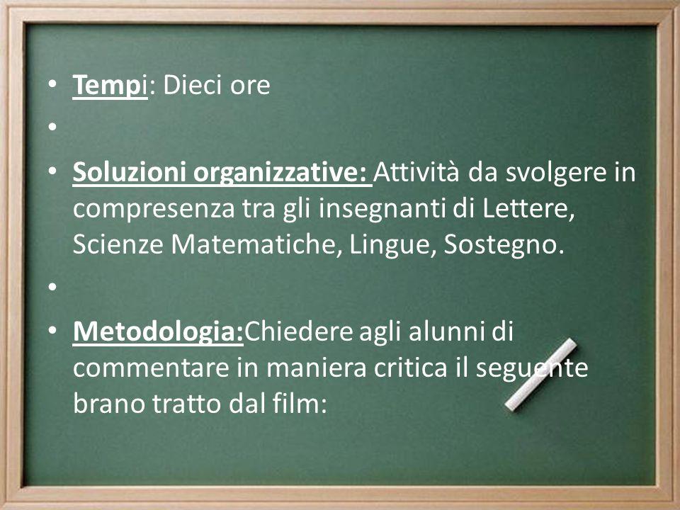 Tempi: Dieci ore Soluzioni organizzative: Attività da svolgere in compresenza tra gli insegnanti di Lettere, Scienze Matematiche, Lingue, Sostegno. Me