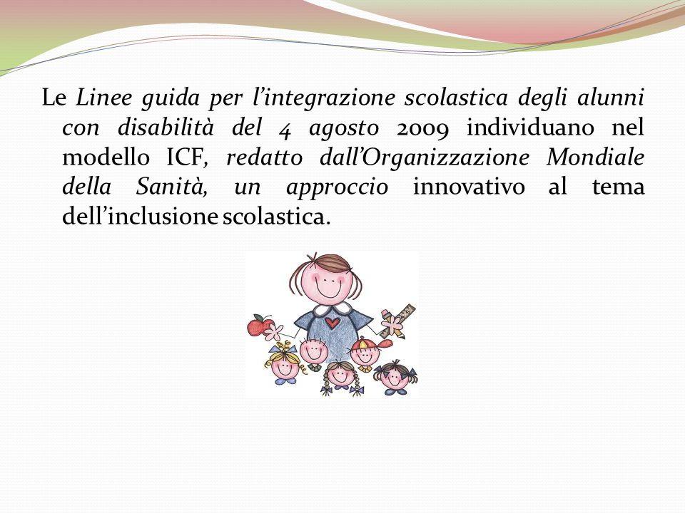 Le Linee guida per lintegrazione scolastica degli alunni con disabilità del 4 agosto 2009 individuano nel modello ICF, redatto dallOrganizzazione Mond