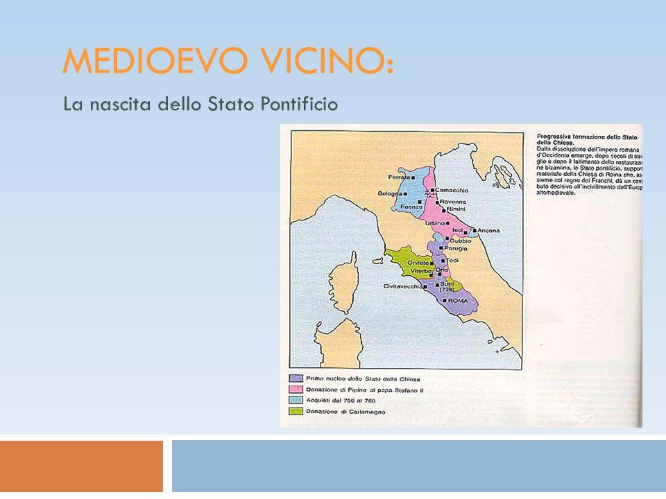 MEDIOEVO VICINO: La nascita dello Stato Pontificio