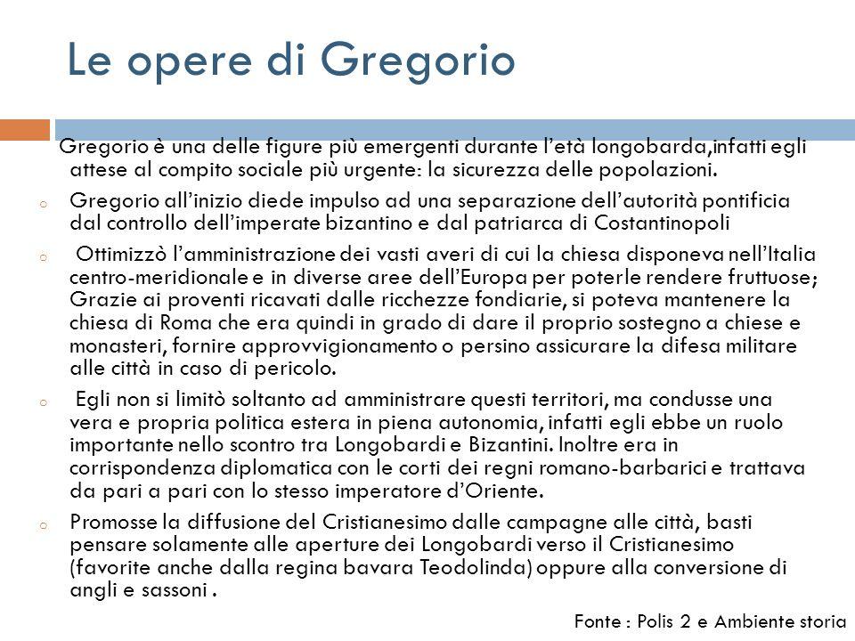 Le opere di Gregorio Gregorio è una delle figure più emergenti durante letà longobarda,infatti egli attese al compito sociale più urgente: la sicurezz