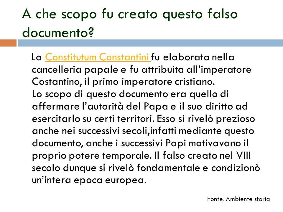 A che scopo fu creato questo falso documento? La Constitutum Constantini fu elaborata nella cancelleria papale e fu attribuita allimperatore Costantin