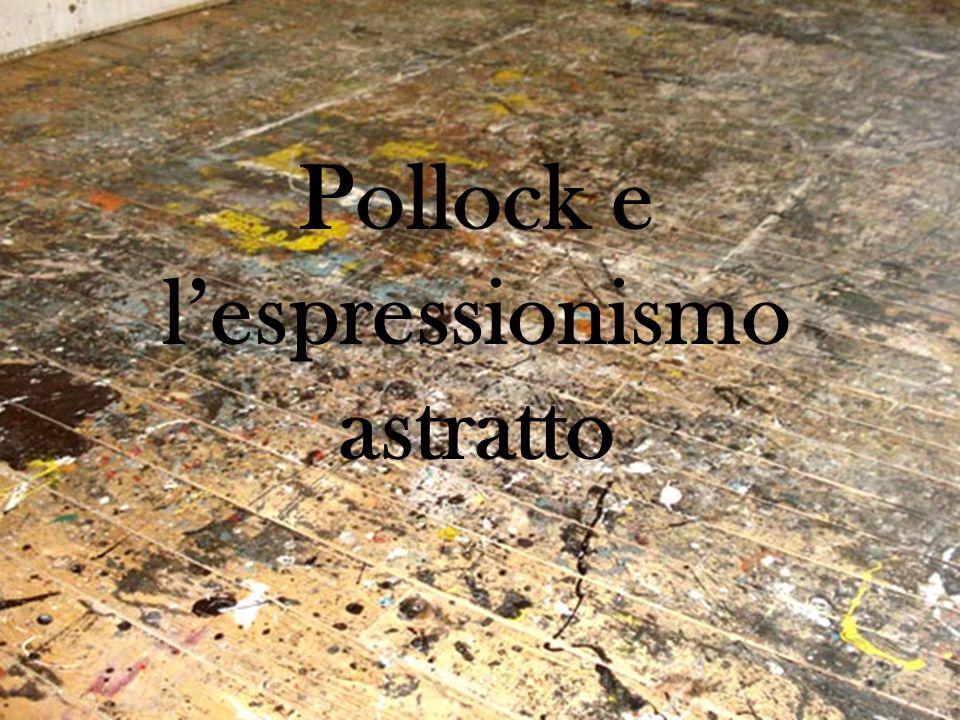 Pollock e lespressionismo astratto