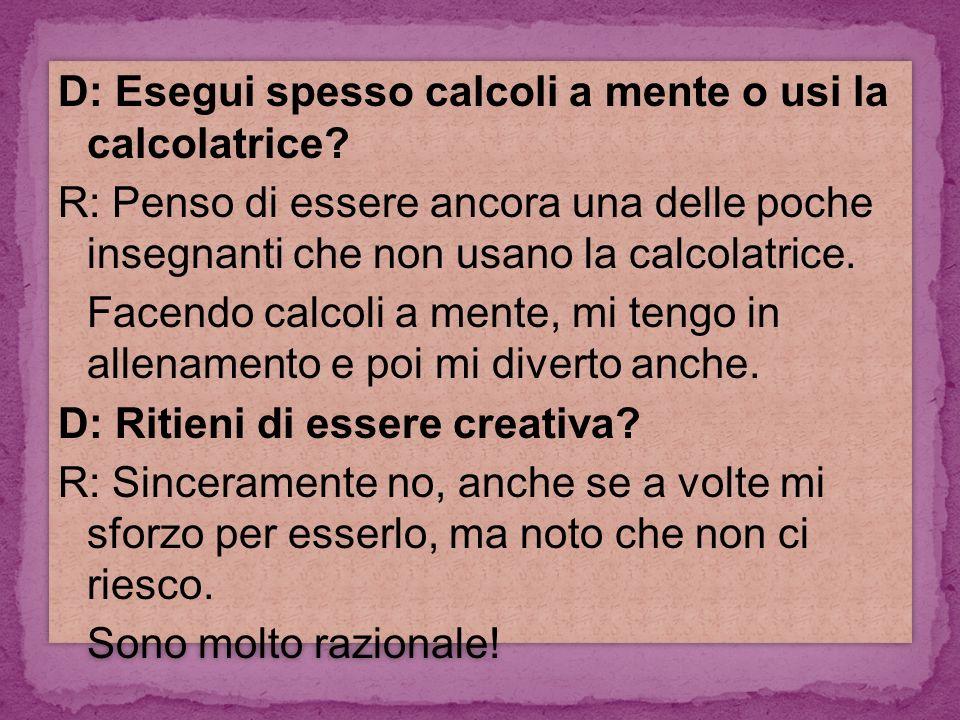 D: Esegui spesso calcoli a mente o usi la calcolatrice.