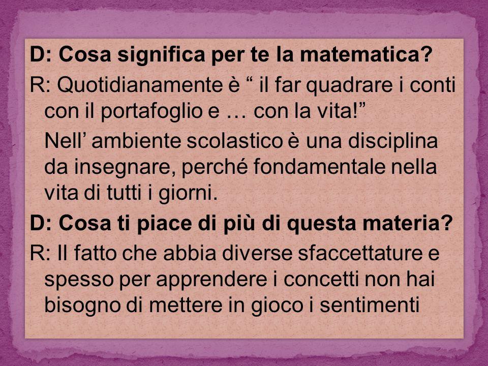 D: Cosa significa per te la matematica.