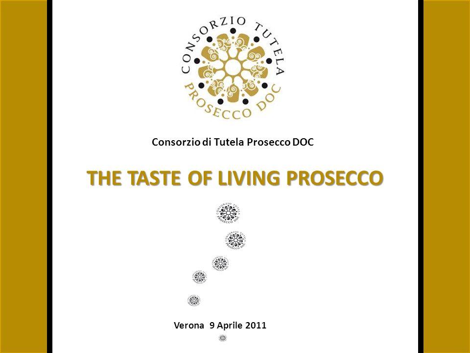 Consorzio di Tutela Prosecco DOC Verona 9 Aprile 2011 THE TASTE OF LIVING PROSECCO