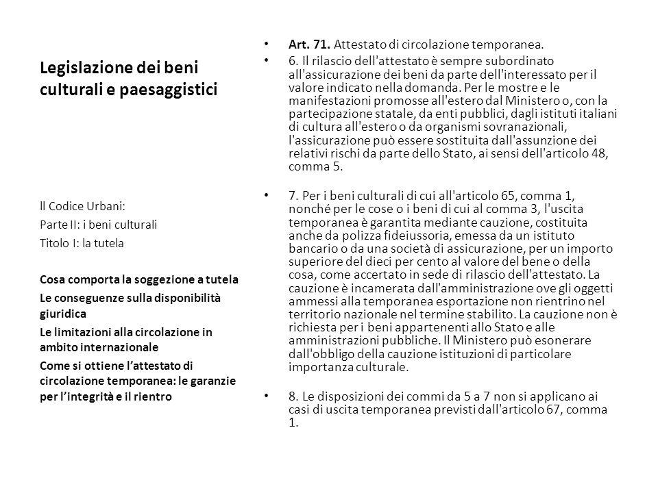 Legislazione dei beni culturali e paesaggistici Art. 71. Attestato di circolazione temporanea. 6. Il rilascio dell'attestato è sempre subordinato all'