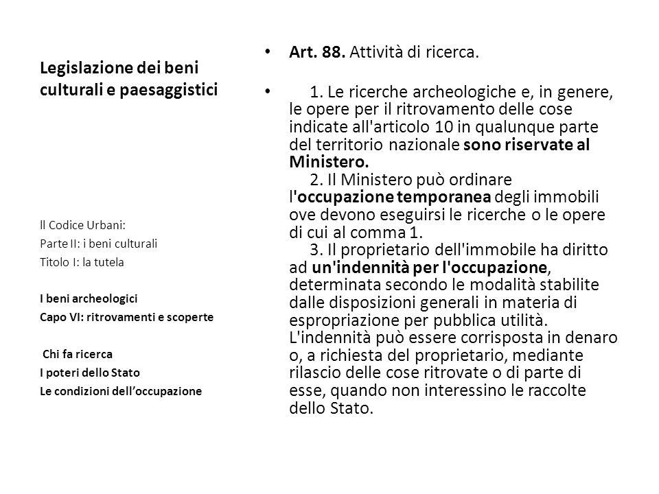 Legislazione dei beni culturali e paesaggistici Art. 88. Attività di ricerca. 1. Le ricerche archeologiche e, in genere, le opere per il ritrovamento