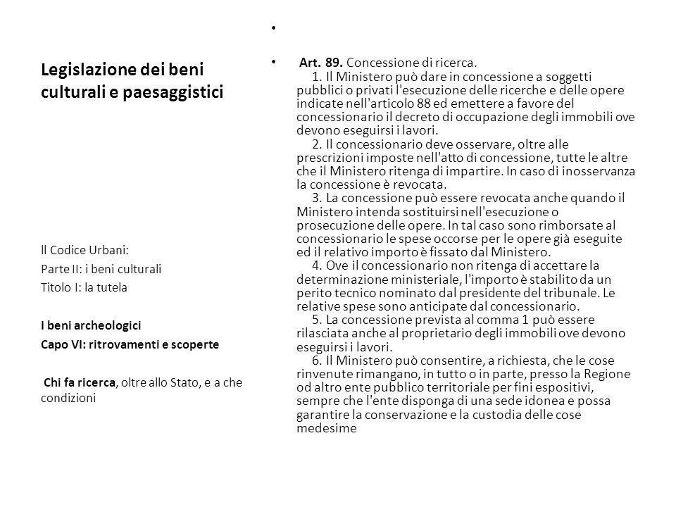 Legislazione dei beni culturali e paesaggistici Art. 89. Concessione di ricerca. 1. Il Ministero può dare in concessione a soggetti pubblici o privati
