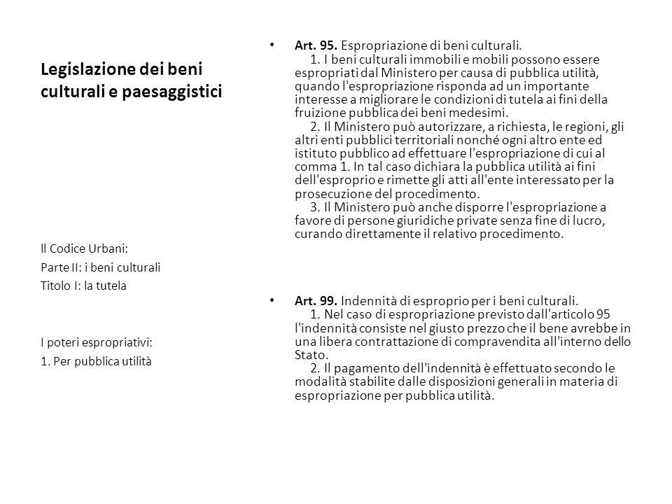 Legislazione dei beni culturali e paesaggistici Art. 95. Espropriazione di beni culturali. 1. I beni culturali immobili e mobili possono essere esprop