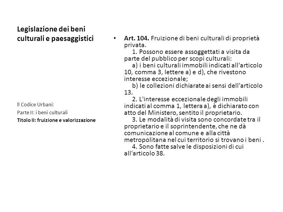 Legislazione dei beni culturali e paesaggistici Art. 104. Fruizione di beni culturali di proprietà privata. 1. Possono essere assoggettati a visita da