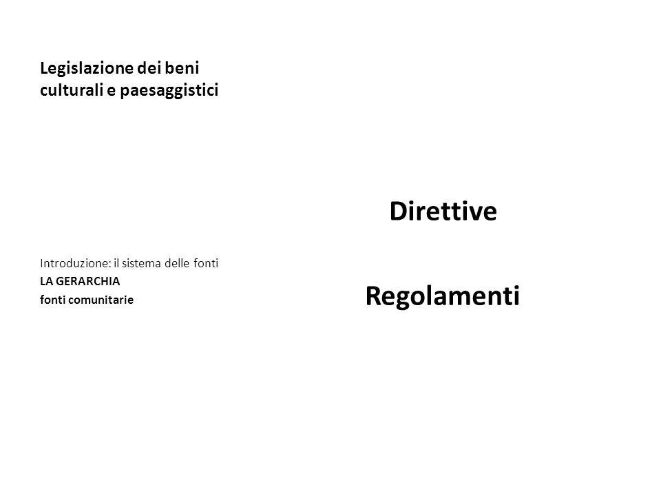 Legislazione dei beni culturali e paesaggistici Direttive Regolamenti Introduzione: il sistema delle fonti LA GERARCHIA fonti comunitarie