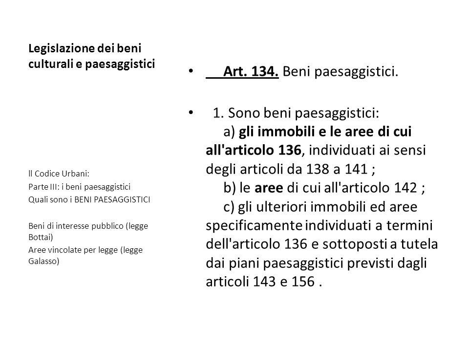 Legislazione dei beni culturali e paesaggistici Art. 134. Beni paesaggistici. 1. Sono beni paesaggistici: a) gli immobili e le aree di cui all'articol