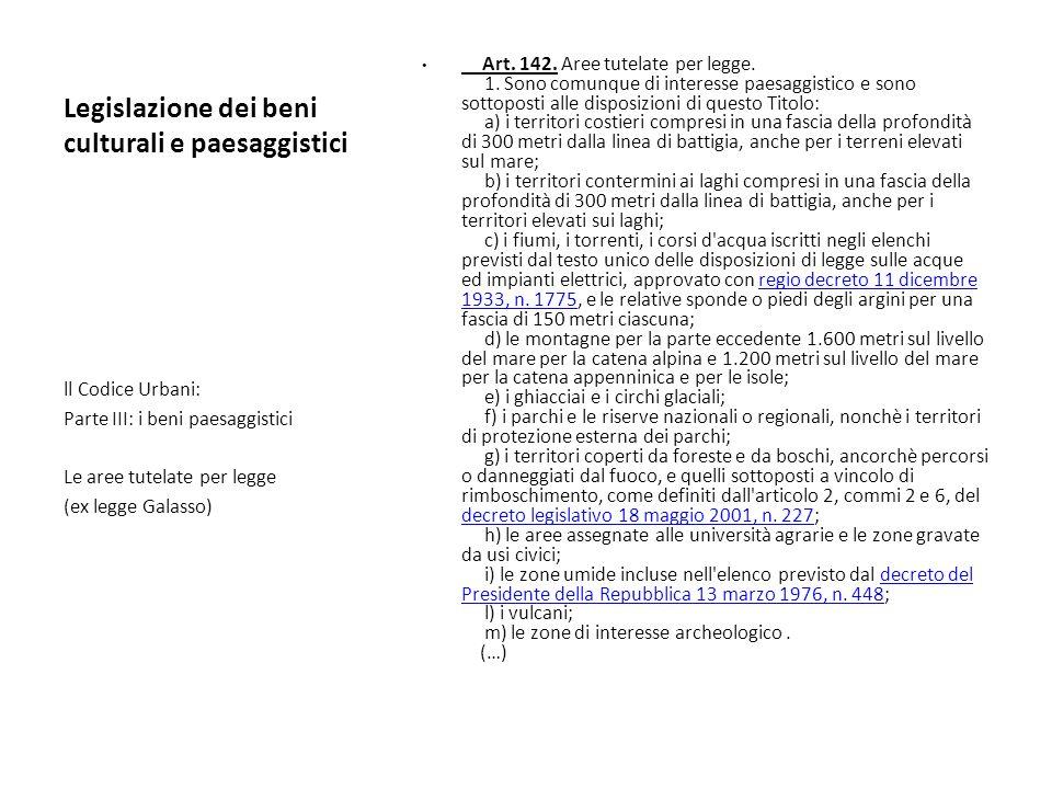 Legislazione dei beni culturali e paesaggistici Art. 142. Aree tutelate per legge. 1. Sono comunque di interesse paesaggistico e sono sottoposti alle