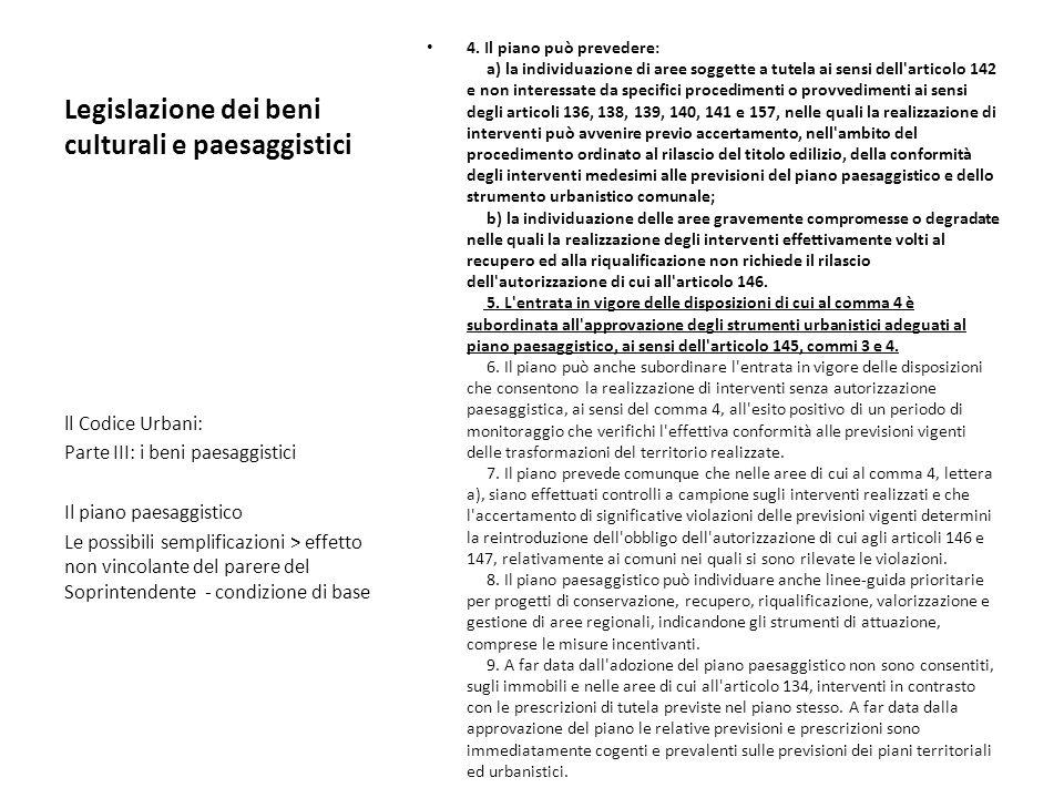 Legislazione dei beni culturali e paesaggistici 4. Il piano può prevedere: a) la individuazione di aree soggette a tutela ai sensi dell'articolo 142 e