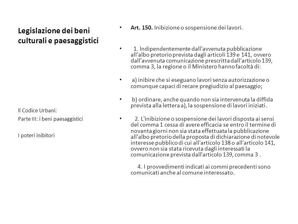 Legislazione dei beni culturali e paesaggistici Art. 150. Inibizione o sospensione dei lavori. 1. Indipendentemente dall'avvenuta pubblicazione all'al