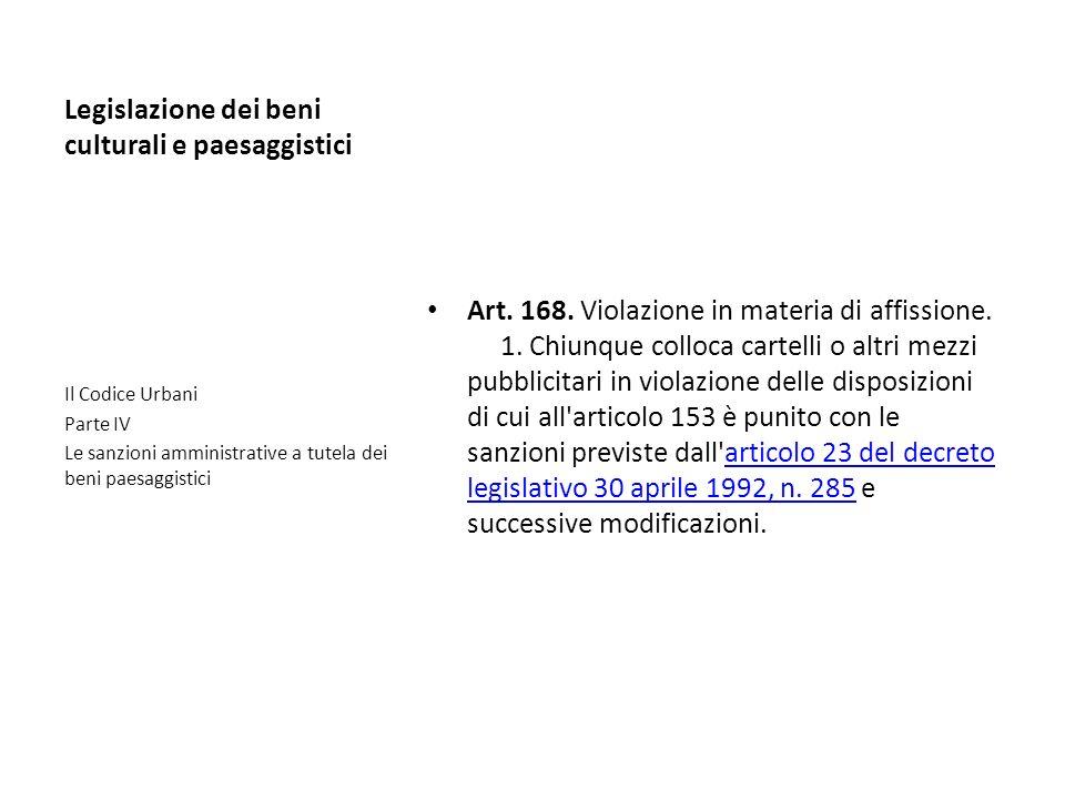 Legislazione dei beni culturali e paesaggistici Art. 168. Violazione in materia di affissione. 1. Chiunque colloca cartelli o altri mezzi pubblicitari