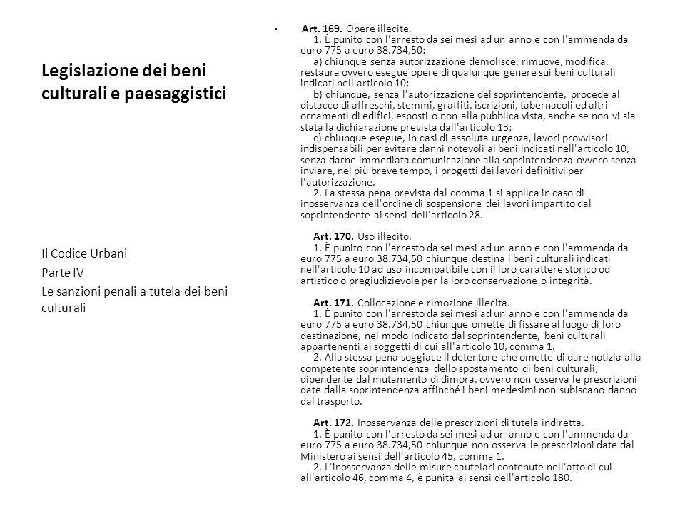Legislazione dei beni culturali e paesaggistici Art. 169. Opere illecite. 1. È punito con l'arresto da sei mesi ad un anno e con l'ammenda da euro 775