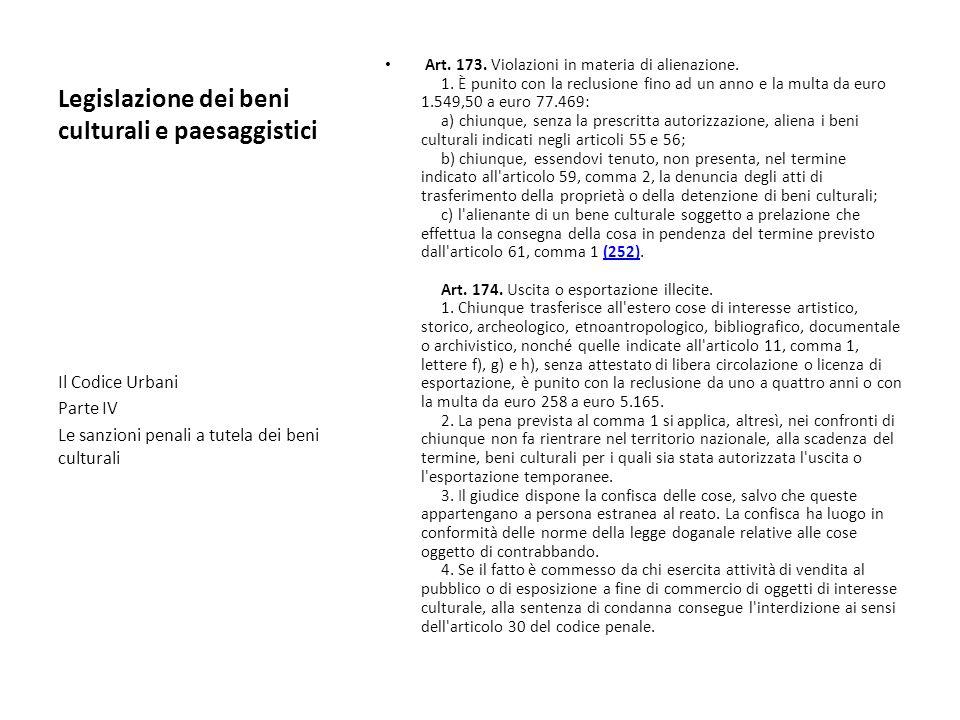 Legislazione dei beni culturali e paesaggistici Art. 173. Violazioni in materia di alienazione. 1. È punito con la reclusione fino ad un anno e la mul