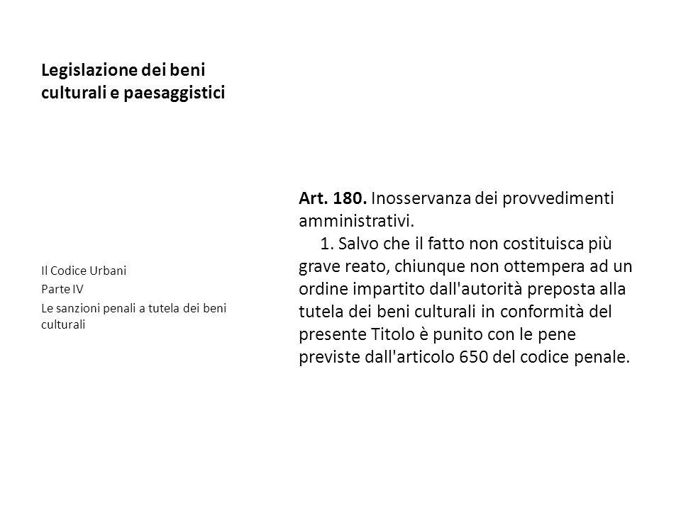 Legislazione dei beni culturali e paesaggistici Art. 180. Inosservanza dei provvedimenti amministrativi. 1. Salvo che il fatto non costituisca più gra