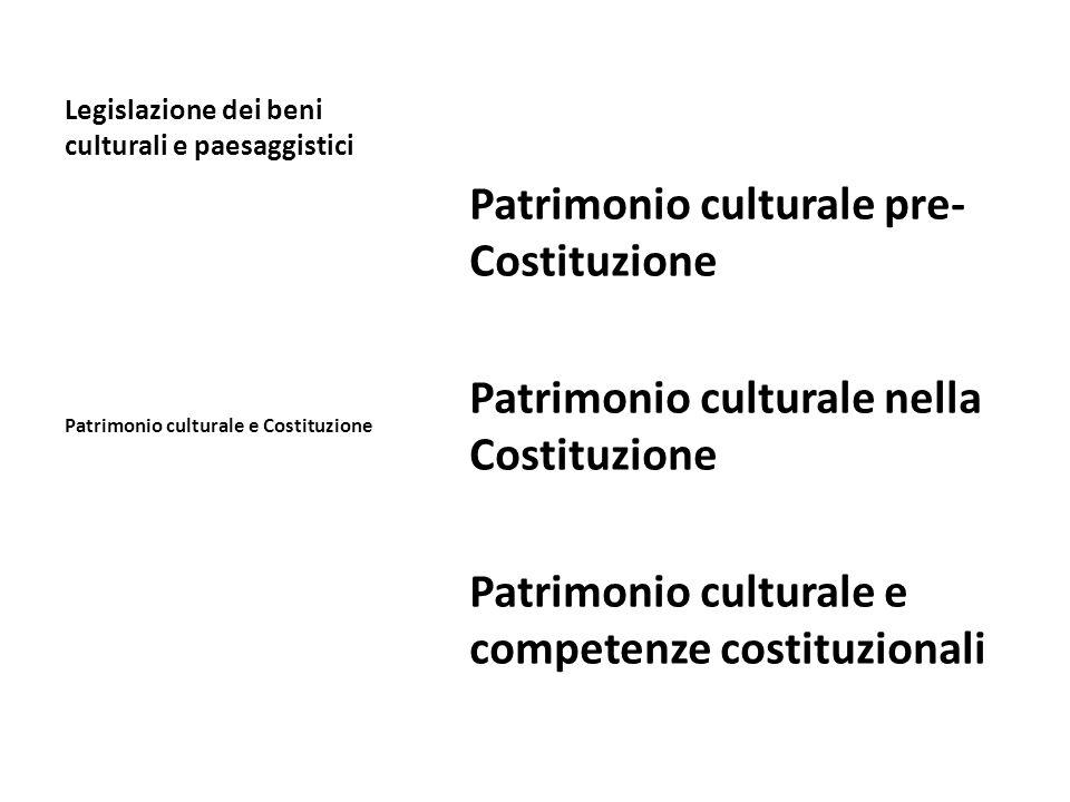 Legislazione dei beni culturali e paesaggistici Patrimonio culturale pre- Costituzione Patrimonio culturale nella Costituzione Patrimonio culturale e