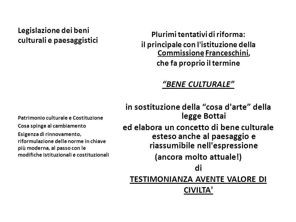 Legislazione dei beni culturali e paesaggistici Plurimi tentativi di riforma: il principale con l'istituzione della Commissione Franceschini, che fa p