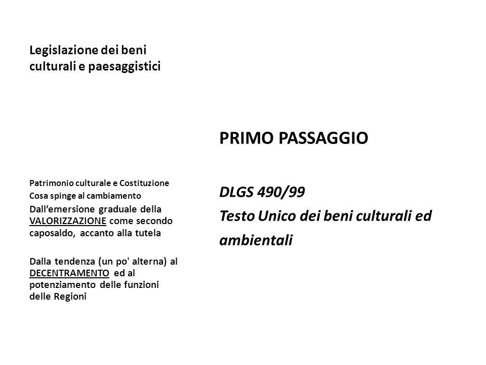 Legislazione dei beni culturali e paesaggistici PRIMO PASSAGGIO DLGS 490/99 Testo Unico dei beni culturali ed ambientali Patrimonio culturale e Costit