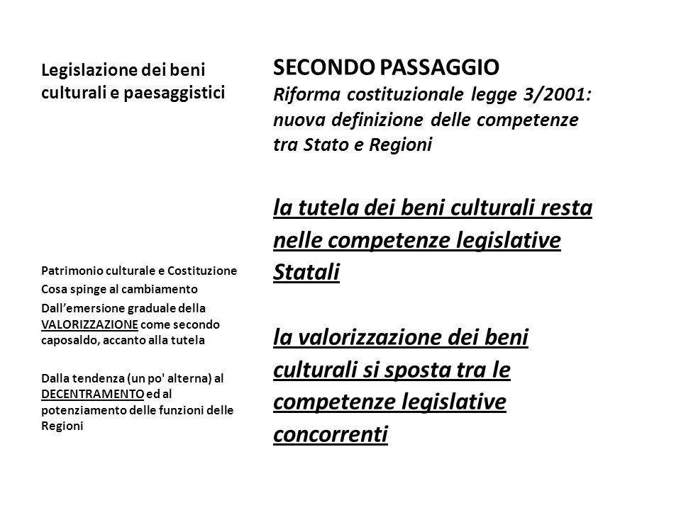 Legislazione dei beni culturali e paesaggistici SECONDO PASSAGGIO Riforma costituzionale legge 3/2001: nuova definizione delle competenze tra Stato e