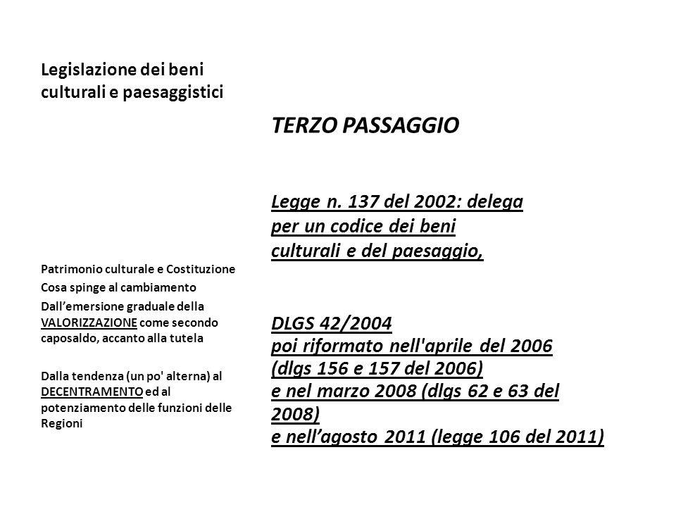 Legislazione dei beni culturali e paesaggistici TERZO PASSAGGIO Legge n. 137 del 2002: delega per un codice dei beni culturali e del paesaggio, DLGS 4