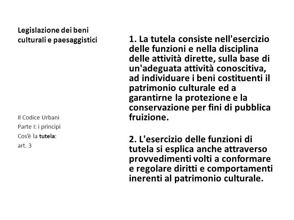 Legislazione dei beni culturali e paesaggistici 1. La tutela consiste nell'esercizio delle funzioni e nella disciplina delle attività dirette, sulla b