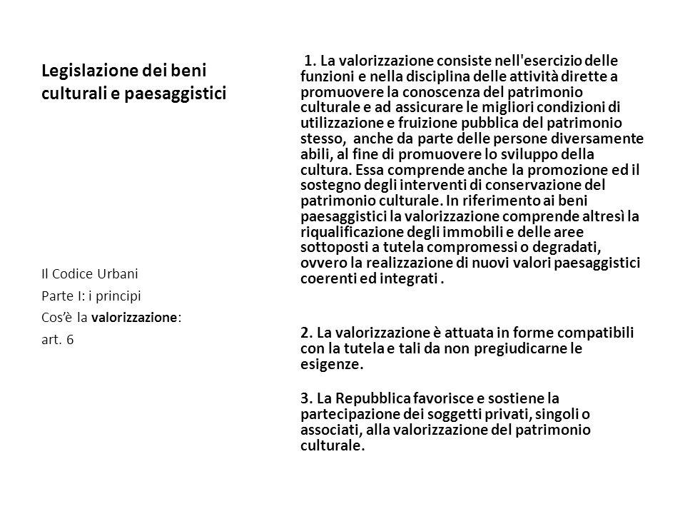 Legislazione dei beni culturali e paesaggistici 1. La valorizzazione consiste nell'esercizio delle funzioni e nella disciplina delle attività dirette