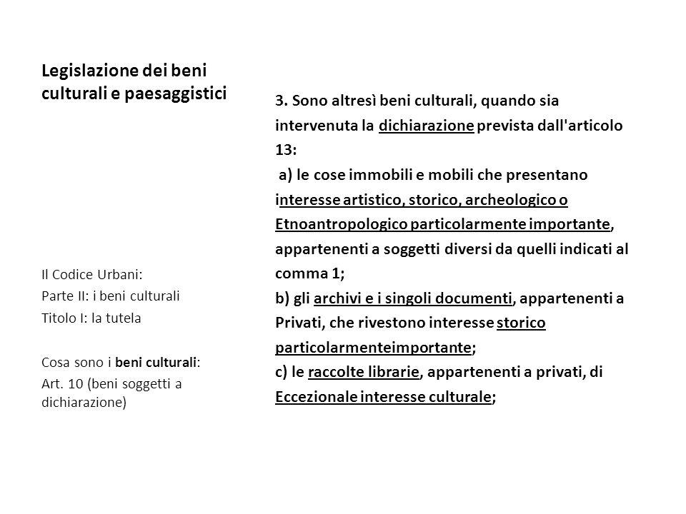 Legislazione dei beni culturali e paesaggistici 3. Sono altresì beni culturali, quando sia intervenuta la dichiarazione prevista dall'articolo 13: a)