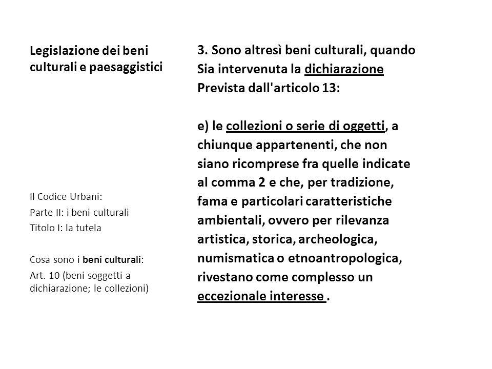 Legislazione dei beni culturali e paesaggistici 3. Sono altresì beni culturali, quando Sia intervenuta la dichiarazione Prevista dall'articolo 13: e)
