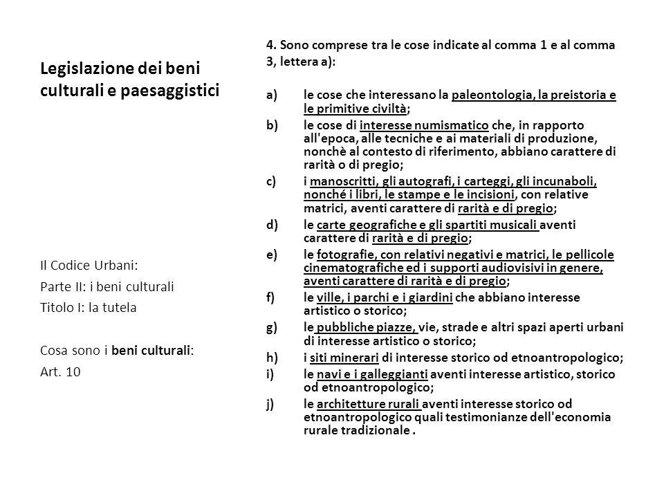 Legislazione dei beni culturali e paesaggistici 4. Sono comprese tra le cose indicate al comma 1 e al comma 3, lettera a): a)le cose che interessano l