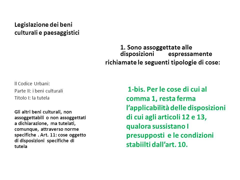 Legislazione dei beni culturali e paesaggistici 1. Sono assoggettate alle disposizioni espressamente richiamate le seguenti tipologie di cose: 1-bis.