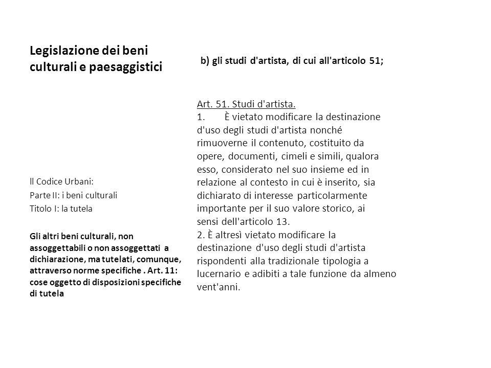 Legislazione dei beni culturali e paesaggistici b) gli studi d'artista, di cui all'articolo 51; Art. 51. Studi d'artista. 1.È vietato modificare la de