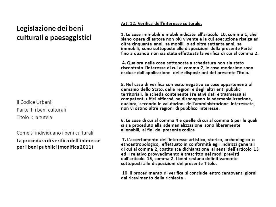 Legislazione dei beni culturali e paesaggistici Art. 12. Verifica dell'interesse culturale. 1. Le cose immobili e mobili indicate all'articolo 10, com