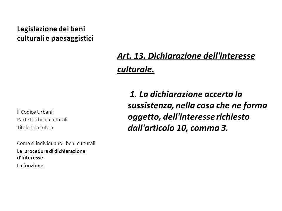 Legislazione dei beni culturali e paesaggistici Art. 13. Dichiarazione dell'interesse culturale. 1. La dichiarazione accerta la sussistenza, nella cos