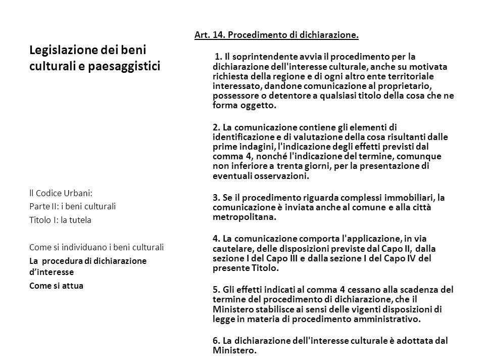 Legislazione dei beni culturali e paesaggistici Art. 14. Procedimento di dichiarazione. 1. Il soprintendente avvia il procedimento per la dichiarazion