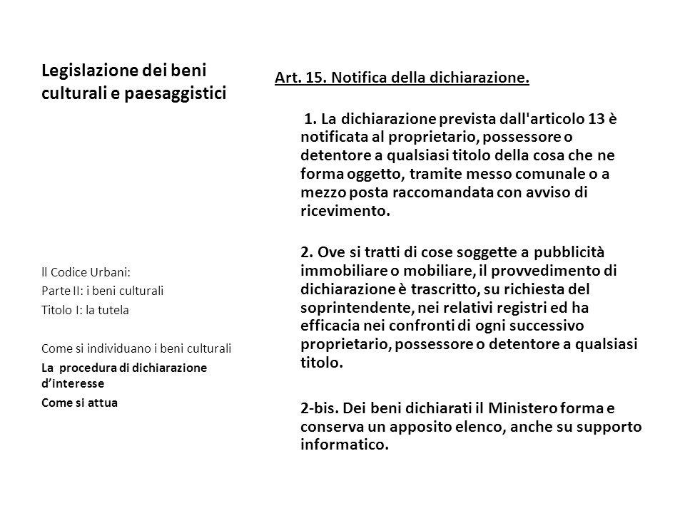Legislazione dei beni culturali e paesaggistici Art. 15. Notifica della dichiarazione. 1. La dichiarazione prevista dall'articolo 13 è notificata al p