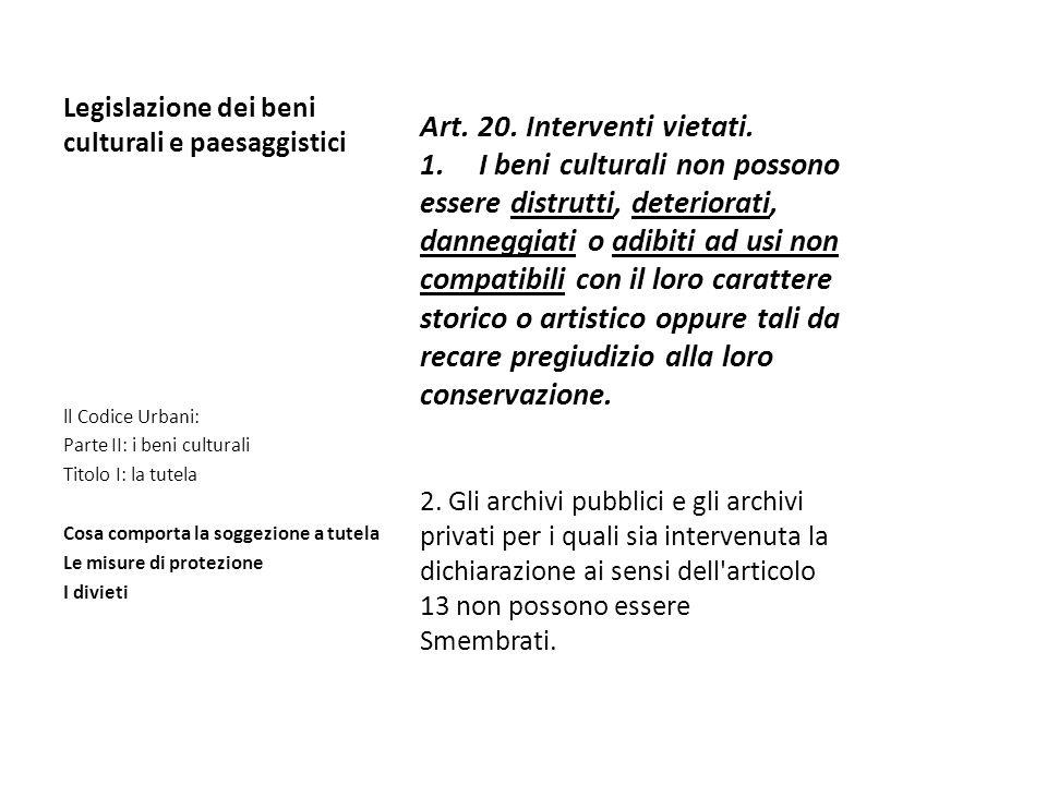 Legislazione dei beni culturali e paesaggistici Art. 20. Interventi vietati. 1.I beni culturali non possono essere distrutti, deteriorati, danneggiati