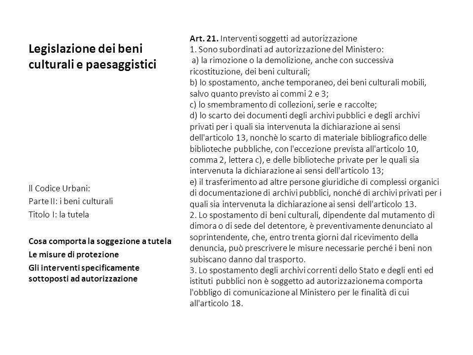 Legislazione dei beni culturali e paesaggistici Art. 21. Interventi soggetti ad autorizzazione 1. Sono subordinati ad autorizzazione del Ministero: a)