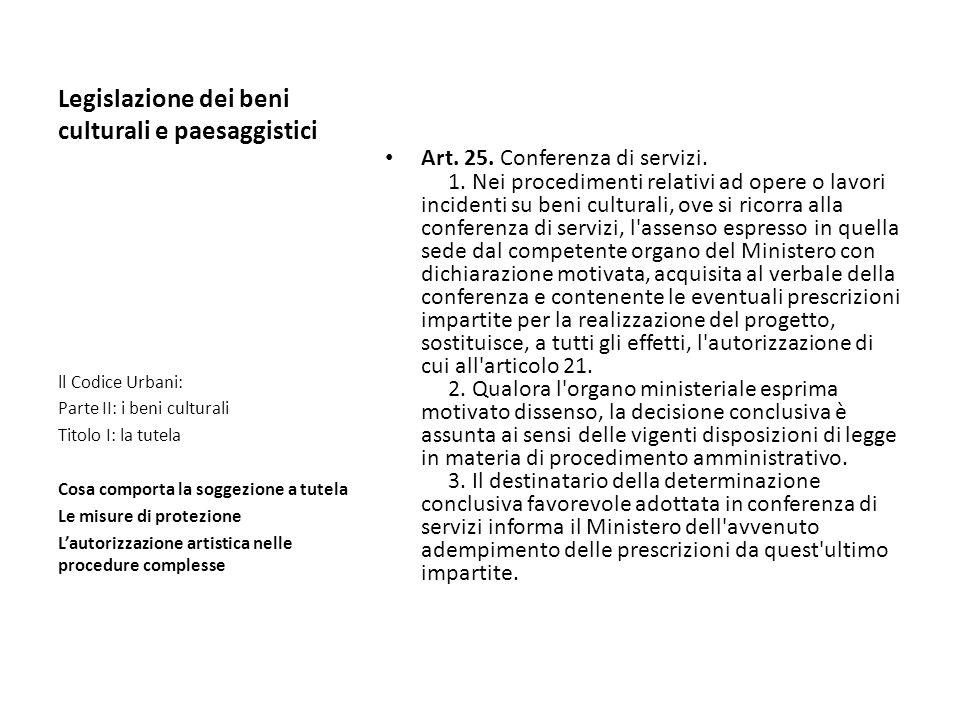 Legislazione dei beni culturali e paesaggistici Art. 25. Conferenza di servizi. 1. Nei procedimenti relativi ad opere o lavori incidenti su beni cultu