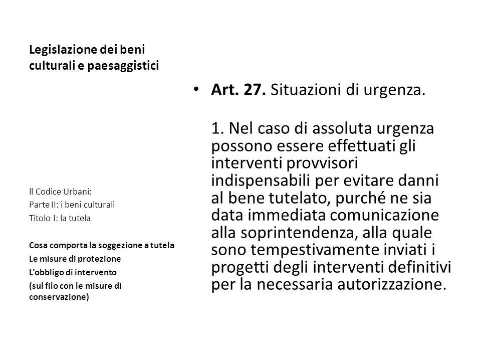 Legislazione dei beni culturali e paesaggistici Art. 27. Situazioni di urgenza. 1. Nel caso di assoluta urgenza possono essere effettuati gli interven