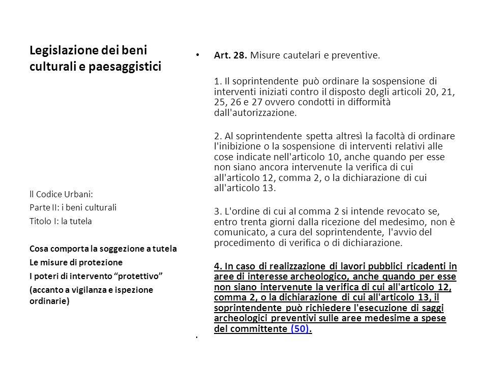 Legislazione dei beni culturali e paesaggistici Art. 28. Misure cautelari e preventive. 1. Il soprintendente può ordinare la sospensione di interventi