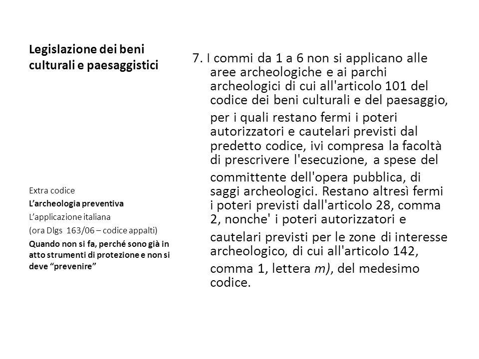 Legislazione dei beni culturali e paesaggistici 7. I commi da 1 a 6 non si applicano alle aree archeologiche e ai parchi archeologici di cui all'artic