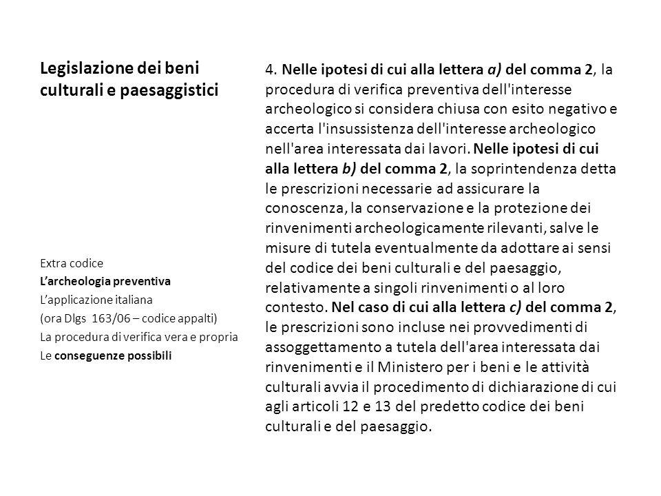 Legislazione dei beni culturali e paesaggistici 4. Nelle ipotesi di cui alla lettera a) del comma 2, la procedura di verifica preventiva dell'interess