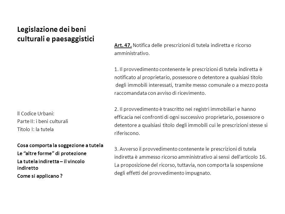 Legislazione dei beni culturali e paesaggistici Art. 47. Notifica delle prescrizioni di tutela indiretta e ricorso amministrativo. 1. Il provvedimento