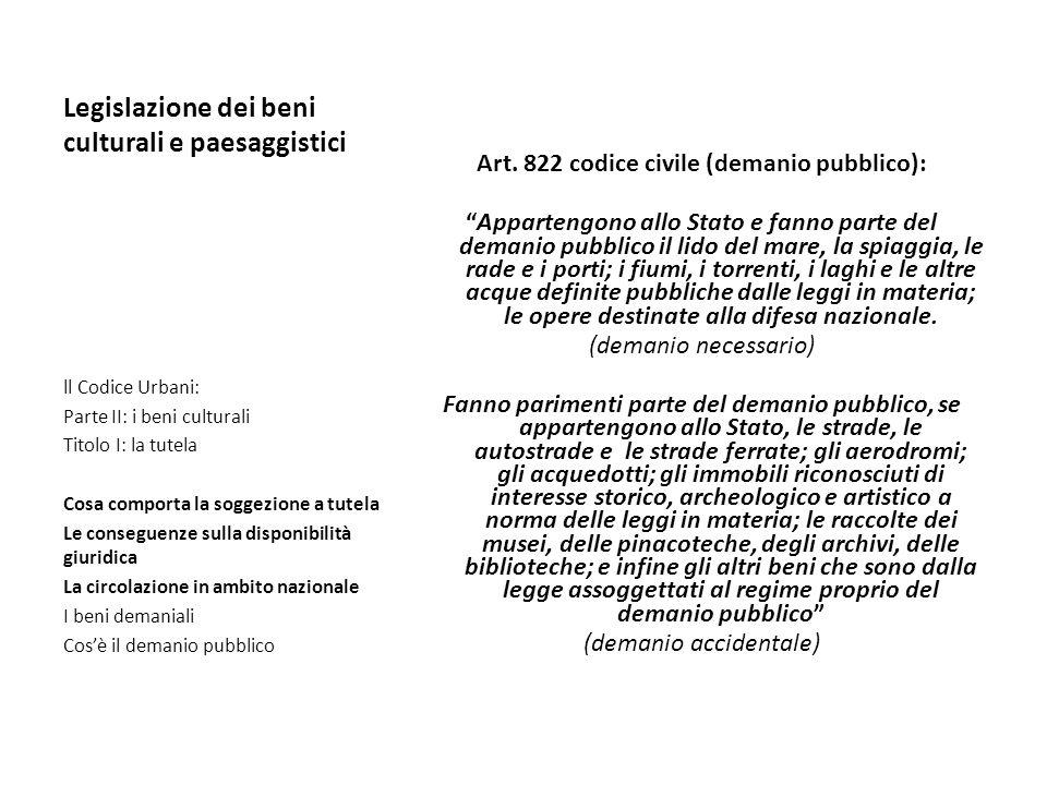 Legislazione dei beni culturali e paesaggistici Art. 822 codice civile (demanio pubblico): Appartengono allo Stato e fanno parte del demanio pubblico